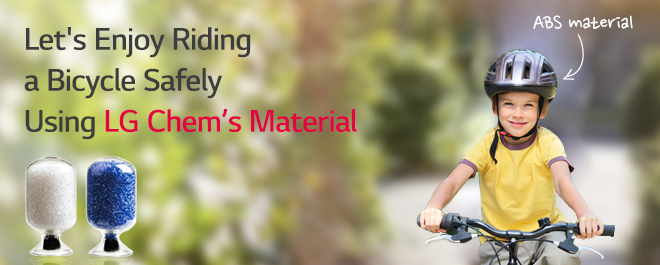 One of the essential equipments needed to enjoy riding a bicycle more safely is the bicycle helmet. ABS of LG Chem is used on such helmets.